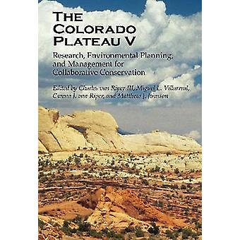 The Colorado Plateau V - Research - Environmental Planning - and Manag