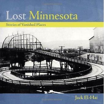Lost Minnesota - Stories of Vanished Places by Jack El-Hai - 978081663