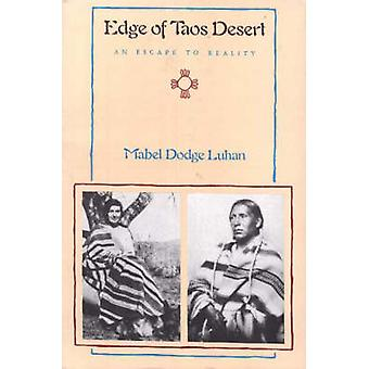 Edge of Taos Desert - An Escape to Reality by Mabel Dodge Luhan - 9780