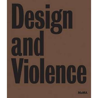 Design and Violence by Paola Antonelli - Jamer Hunt - 9780870709685 B