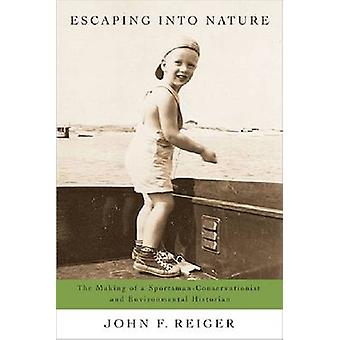 Escaping into Nature - The Making of a Sportsman-Environmentalist and
