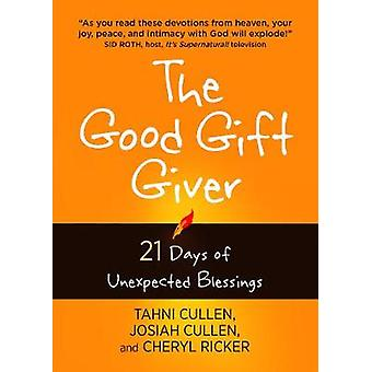 The Good Gift Giver - 21 Days of Unexpected Blessings by Tahni Cullen