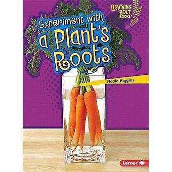Experiment with a Plant's Roots by Nadia Higgins - 9781467760737 Book
