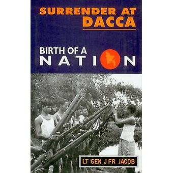 Surrender at Dacca - Birth of a Nation by Jack Jacob - 9788173041891 B