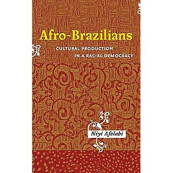 AfroBrazilians Cultural Production in a Racial Democracy by Afolabi & Niyi