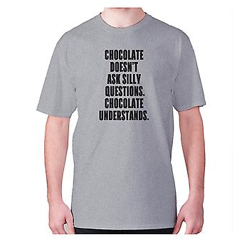 Mens funny foodie t-shirt slogan tee eating hilarious - Chocolate doesn't ask silly questions chocolate understands