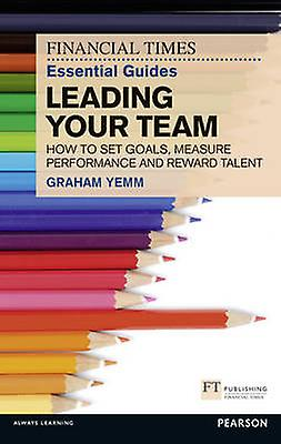 FT Essential Guide to Leading Your Team by Graham Yemm