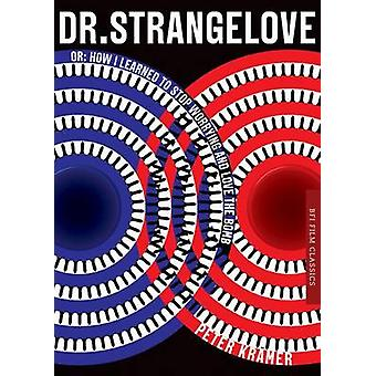 Dr. Strangelove or How I learned to Stop Worrying and Love par Peter Kramer