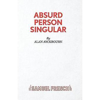 Absurd Person Singular  A Play by Ayckbourn & Alan