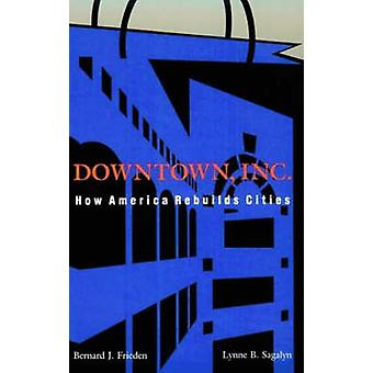 Downtown - Inc. - How America Rebuilds Cities (New edition) by Bernard