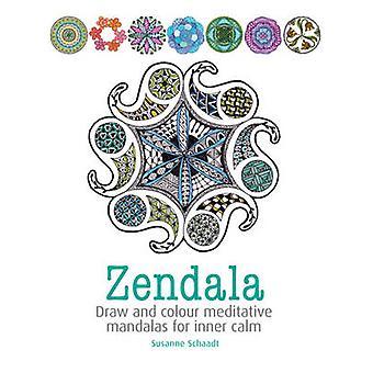 Zendala - Draw and Colour Meditative Mandalas for Inner Calm by Susann