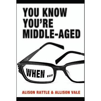 You Know You're Middle-Aged When... by Alison Rattle - Allison Vale -