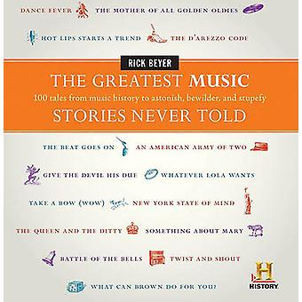 The Greatest Music Stories Never Told - 100 Tales from Music History t