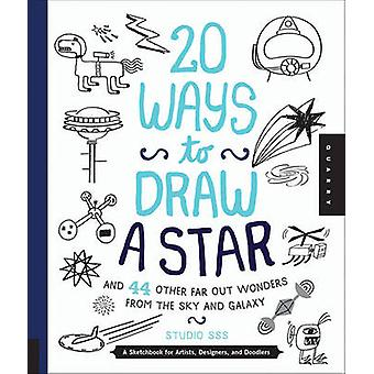 20 Ways to Draw a Star and 44 Other Far-Out Wonders from the Sky and