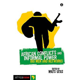 African Conflicts and Informal Power - Big Men and Networks by Mats Ut