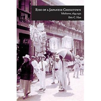 Rise of a Japanese Chinatown - Yokohama - 1894-1972 by Eric C. Han - 9