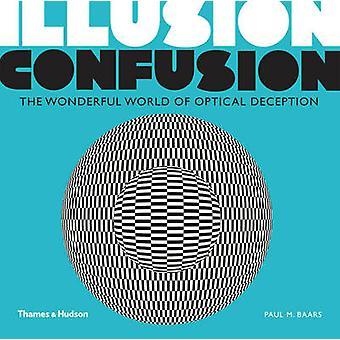 Illusion förvirring - den underbara världen av optisk bedrägeri av Paul