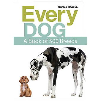 Every Dog - A Book of 500 Breeds by Nancy Hajeski - 9781770858251 Book