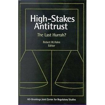 High-Stakes Antitrust - The Last Hurrah? by Robert W. Hahn - 978081573