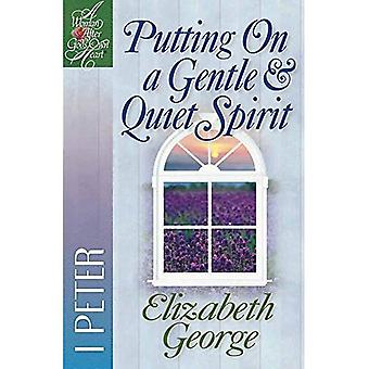 Putting on a Gentle and Quiet Spirit (Woman After God's Own Heart)
