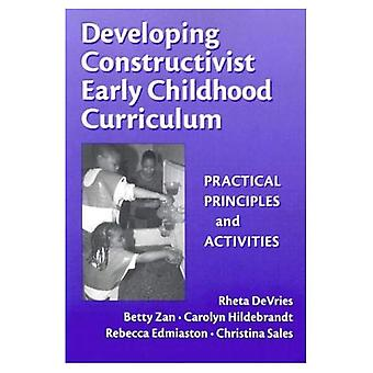 Developing Constructivist Early Childhood Curriculum: Practical Principles and Activities