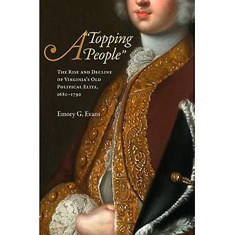 Ein Topping Volk: Der Aufstieg und Fall des Virginias alten politischen Eliten, 1680-1790