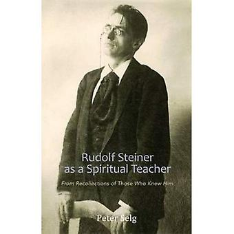 Rudolf Steiner as a Spiritual Teacher: From Recollections of Those Who Knew Him