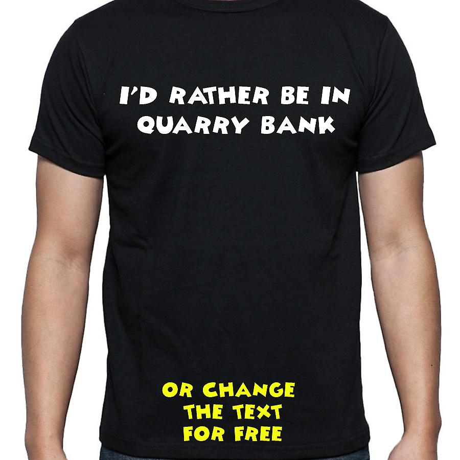 I'd Rather Be In Quarry bank Black Hand Printed T shirt