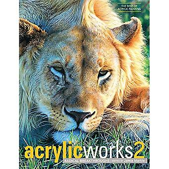 AcrylicWorks 2: Radical Breakthroughs (Acrylicworks: The Best of Acrylic Painti)