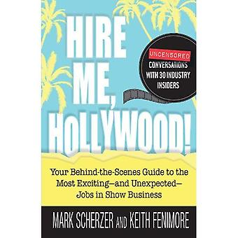 Hire Me, Hollywood!: Your Behind-the-Scenes Guide to the Most Exciting-and Unexpected-Jobs in Show Business