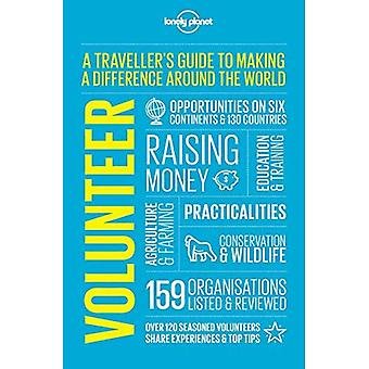Volunteer: A Traveller's Guide to Making a Difference Around the World