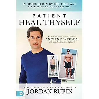 Patient Heal Thyself: A Remarkable Health Program Combining Ancient Wisdom with Groundbreaking Clinical� Research
