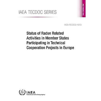 Status of Radon Related Activities in Member States� Participating in Technical Cooperation Projects in Europe (IAEA TECDOC Series)