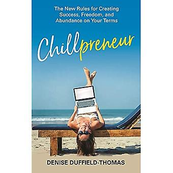 Chillpreneur: The New Rules� for Creating Success, Freedom, and Abundance on Your Terms