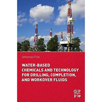 WaterBased Chemicals and Technology for Drilling Completion and Workover Fluids by Fink & Johannes