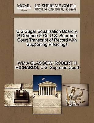 U S Sugar Equalization Board v. P Deronde  Co U.S. Supreme Court Transcript of Record with Supporting Pleadings by GLASGOW & WM A