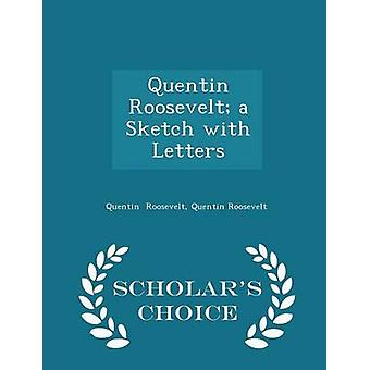 Quentin Roosevelt a Sketch with Letters  Scholars Choice Edition by Roosevelt & Quentin