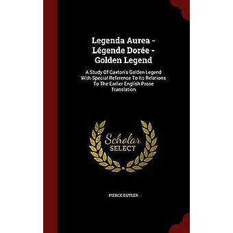 Legenda Aurea Lgende Dore légende dorée A Study Of Caxtons légende dorée avec une référence particulière à ses Relations avec la traduction en Prose anglaise antérieure par Butler & Pierce