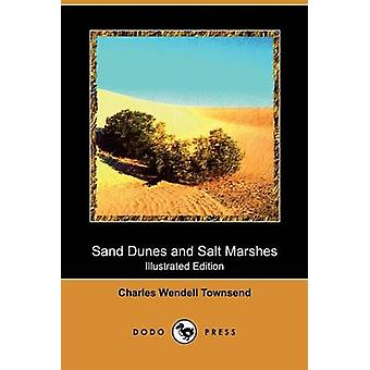 Sand Dunes and Salt Marshes Illustrated Edition Dodo Press by Townsend & Charles Wendell