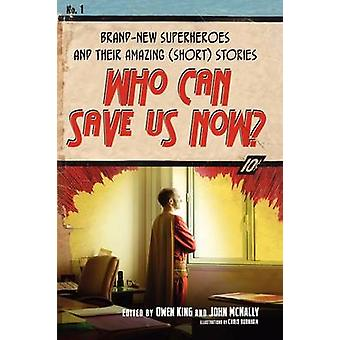 Who Can Save Us Now BrandNew Superheroes and Their Amazing Short Stories by King & Owen