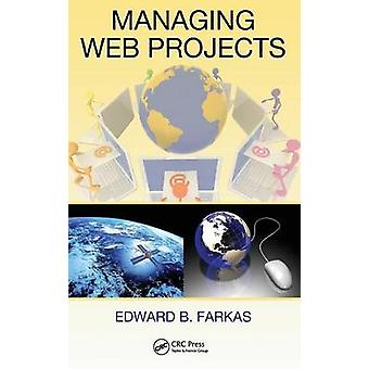 Managing Web Projects by Farkas & Edward B.