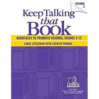 Keep Talking that Book Booktalks to Promote Reading Grades 212 Volume 3 by Thomas & Cathlyn