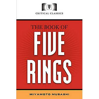 The Book of Five Rings Critical Classics by Miyamoto & Musashi