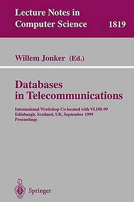 Databases in Telecommunications  International Workshop Colocated with VLDB99 Edinburgh Scotland UK September 6th 1999 Proceedings by Jonker & Willem