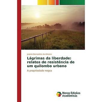 Lgrimas da Liberdade Relatos de Resistncia de ähm Quilombo Urbano von Bernardes tun Amaral Juliano