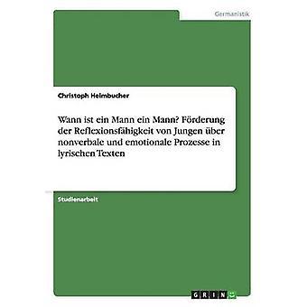 Wann ist ein Mann ein Mann Frderung der Reflexionsfhigkeit von Jungen ber nonverbale und emotionale Prozesse in lyrischen Texten by Heimbucher & Christoph
