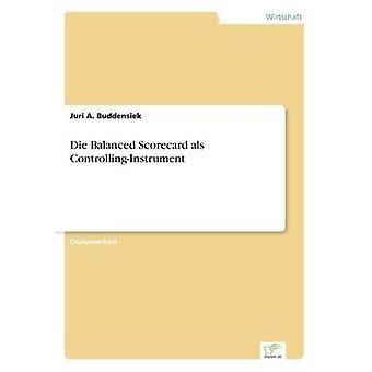 Die Balanced Scorecard als ControllingInstrument av Buddensiek & Juri A.