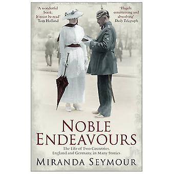 Noble Endeavours  The life of two countries England and Germany in many stories by Miranda Seymour