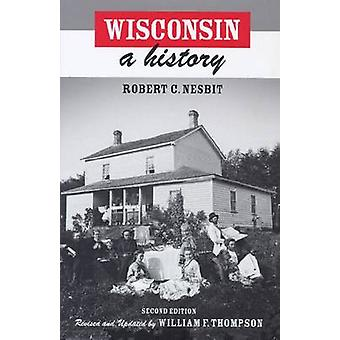 Wisconsin - A History (New edition of Revised edition) by Robert Nesbi