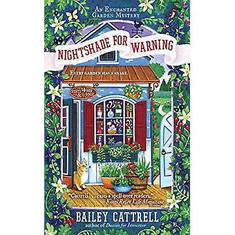 Nightshade for Warning - An Enchanted Garden Mystery by Bailey Cattrel